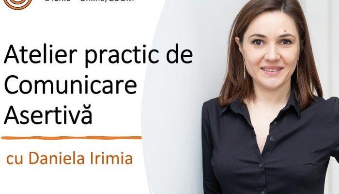 Atelier practic de Comunicare Asertiva cu Daniela Irimia